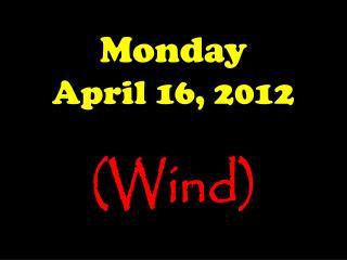 Monday April 16, 2012
