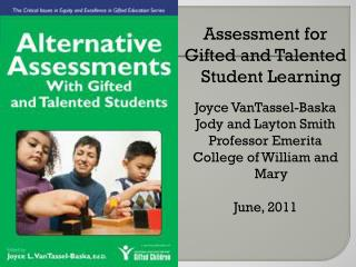Assessment for Gifted and Talented Student Learning Joyce VanTassel-Baska Jody and Layton Smith