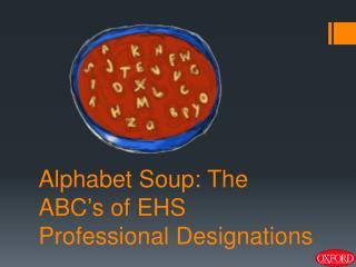 Alphabet Soup: The ABC's of EHS Professional Designations