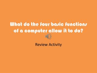 What do the four basic functions of a computer allow it to do?