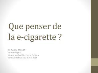 Que penser de           la e-cigarette ?