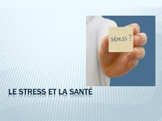 LE STRESS ET LA SANTÉ