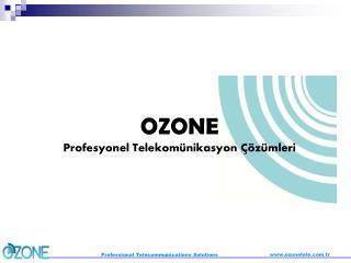 OZONE Profesyonel Telekom ü nikasyon  Çö z ü mleri