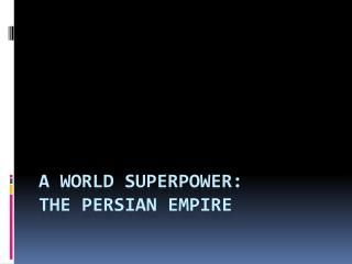 A World Superpower: The Persian empire