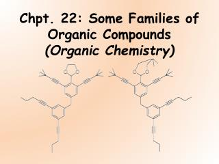 Chpt. 22: Some Families of Organic Compounds  (Organic Chemistry)