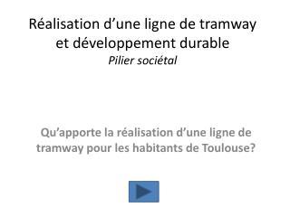 Réalisation d'une ligne de tramway et développement durable Pilier sociétal