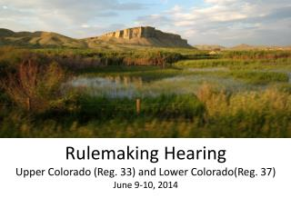 Rulemaking Hearing Upper Colorado (Reg. 33) and Lower Colorado(Reg. 37) June 9-10, 2014