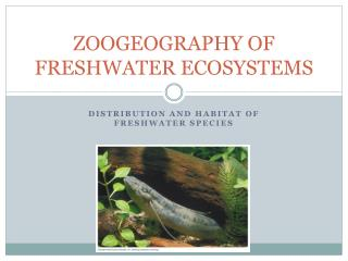 ZOOGEOGRAPHY OF FRESHWATER ECOSYSTEMS