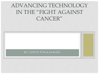 "Advancing Technology in the ""Fight Against Cancer"""