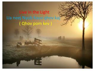 Live in the Light Ua neej Nyob hauv qhov kaj     ( Qhov pom kev )