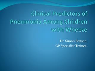 Clinical Predictors of Pneumonia Among Children with Wheeze