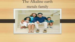 The Alkaline earth metals family