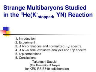 Strange  Multibaryons  Studied  in the  4 He(K - stopped , YN) Reaction
