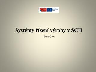 Systémy řízení výroby v SCH