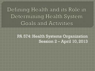 Defining Health and its Role in Determining Health System Goals and Activities