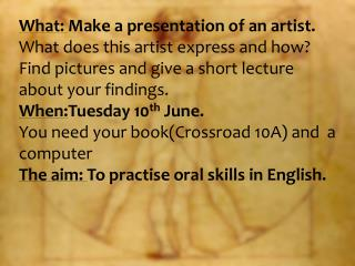 What:  Make a presentation of an artist.  What does this artist express and how?
