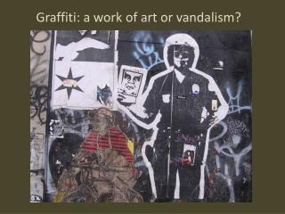 Graffiti: a work of art or vandalism?