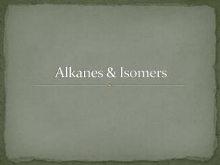 Alkanes & Isomers