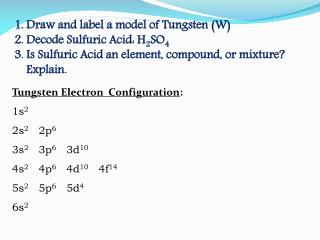 Draw  and label a  model of Tungsten  ( W) Decode Sulfuric Acid: H 2 SO 4
