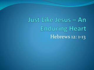 Just Like Jesus � An Enduring Heart