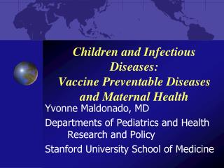 Children and Infectious Diseases:  Vaccine Preventable Diseases and Maternal Health