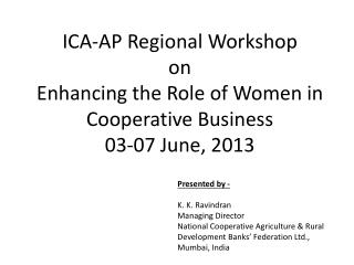 ICA-AP Regional Workshop  on Enhancing the Role of Women in Cooperative Business 03-07 June, 2013