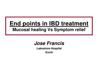 End points in IBD treatment Mucosal  healing Vs Symptom relief