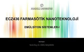 ECZ436 FARMASÖTİK NANOTEKNOLOJİ EMÜLSİYON  SİSTEMLER-I