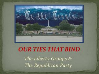 The Liberty Groups &  The Republican Party