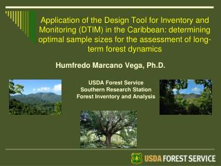 Humfredo Marcano Vega, Ph.D . USDA Forest Service Southern Research Station