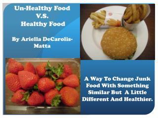 Un-Healthy Food V.S .  Healthy Food By Ariella DeCarolis- Matta