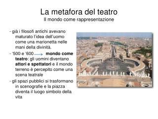 La metafora del teatro Il mondo come rappresentazione