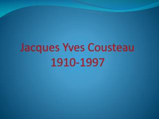 Jacques Yves Cousteau 1910-1997