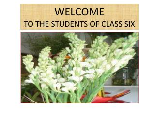 WELCOME  TO THE STUDENTS OF CLASS SIX