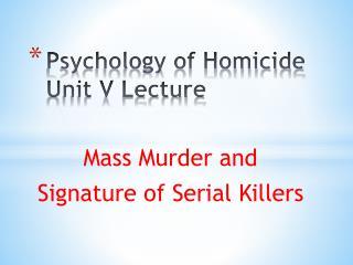 Psychology of Homicide Unit V Lecture
