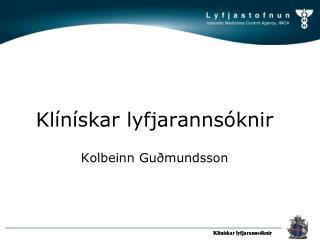 Klínískar lyfjarannsóknir Kolbeinn Guðmundsson