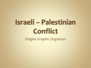 Israeli – Palestinian Conflict