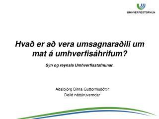 Hvað er að vera umsagnaraðili um mat á umhverfisáhrifum?  Sýn og reynsla Umhverfisstofnunar.