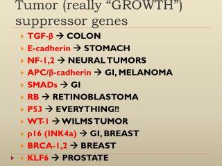"Tumor (really ""GROWTH"") suppressor genes"