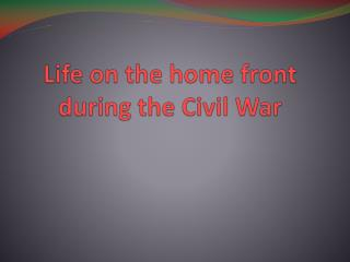 Life on the home front during the Civil War