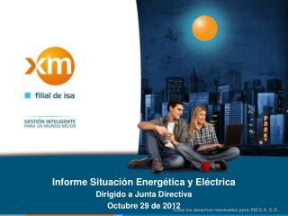 Informe Situación Energética y Eléctrica  Dirigido a Junta Directiva  Octubre 29  de 2012