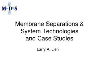 Membrane Separations  System Technologies and Case Studies