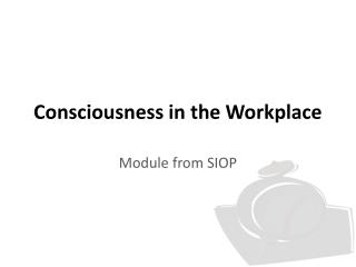 Consciousness in the Workplace
