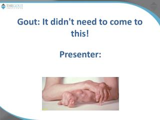 Gout: It didn't need to come to this!