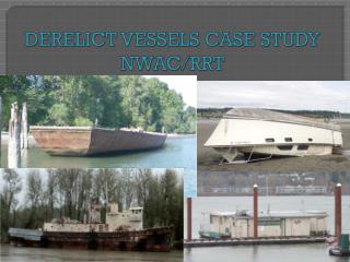 DERELICT VESSELS CASE STUDY NWAC/RRT