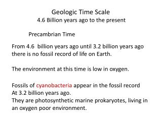 Geologic Time Scale                       4.6 Billion years ago to the present