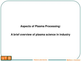 Aspects of Plasma Processing:   A brief overview of plasma science in industry