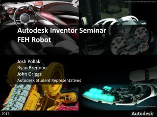 Autodesk Inventor Seminar FEH Robot Josh  Pollak Ryan Brennan John Griggs