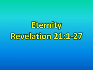 Eternity  Revelation 21:1-27