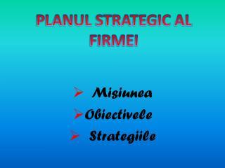 Misiunea Obiectivele Strategiile